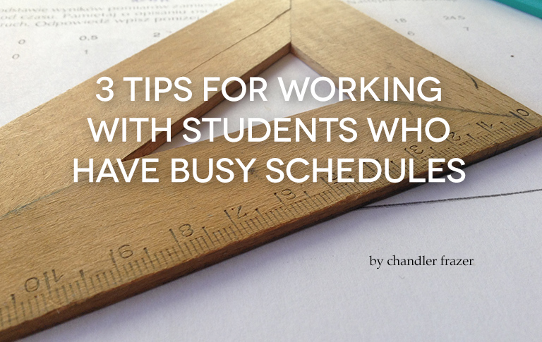 3 Tips For Working With Students Who Have Busy Schedules